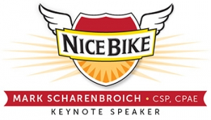 Nice Bike - Mark Scharenbroich, CSP, CPAE - Keynote Speaker