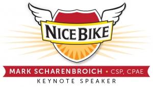 Nice Bike - Mark Scharenbroich, CSP, CPAE - Keynote Speaker